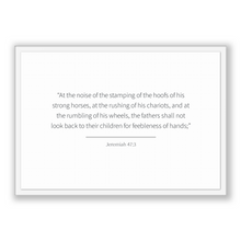 Load image into Gallery viewer, Jeremiah 47:3 - Old Testiment - At the noise of the stamping of the hoofs of his strong horses, at the rushing of his chariots, and at th...