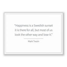 Load image into Gallery viewer, Mark Twain Quote, Mark Twain Poster, Mark Twain Print, Printable Poster, Happiness is a Swedish sunset  it is there for all, but most of ...