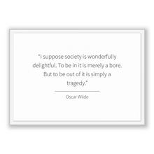 Load image into Gallery viewer, Oscar Wilde Quote, Oscar Wilde Poster, Oscar Wilde Print, Printable Poster, I suppose society is wonderfully delightful. To be in it is m...