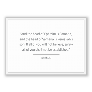 Isaiah 7:9 - Old Testiment - And the head of Ephraim is Samaria, and the head of Samaria is Remaliah's son. If all of you will not believ...