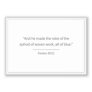 Exodus 39:22 - Old Testiment - And he made the robe of the ephod of woven work, all of blue.