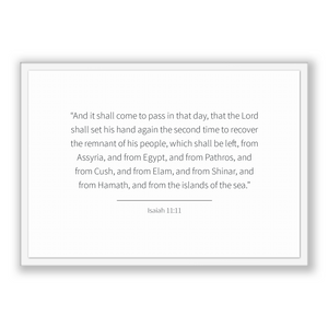 Isaiah 11:11 - Old Testiment - And it shall come to pass in that day, that the Lord shall set his hand again the second time to recover t...