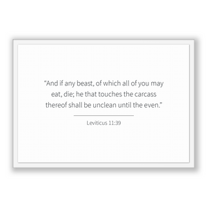 Leviticus 11:39 - Old Testiment - And if any beast, of which all of you may eat, die; he that touches the carcass thereof shall be unclea...