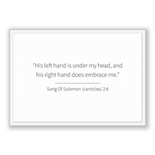 Load image into Gallery viewer, Song Of Solomon (canticles) 2:6 - Old Testiment - His left hand is under my head, and his right hand does embrace me.