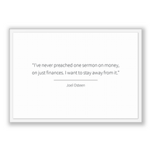 Load image into Gallery viewer, Joel Osteen Quote, Joel Osteen Poster, Joel Osteen Print, Printable Poster, I've never preached one sermon on money, on just finances. I ...