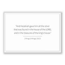 Load image into Gallery viewer, 2 Kings (4 Kings) 18:15 - Old Testiment - And Hezekiah gave him all the silver that was found in the house of the LORD, and in the treasu...