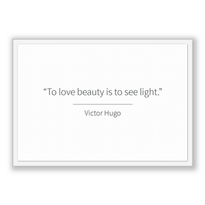 Victor Hugo Quote, Victor Hugo Poster, Victor Hugo Print, Printable Poster, To love beauty is to see light.