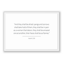 Load image into Gallery viewer, Isaiah 13:8 - Old Testiment - And they shall be afraid: pangs and sorrows shall take hold of them; they shall be in pain as a woman that ...