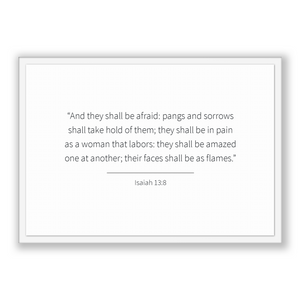Isaiah 13:8 - Old Testiment - And they shall be afraid: pangs and sorrows shall take hold of them; they shall be in pain as a woman that ...