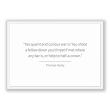 Load image into Gallery viewer, Thomas Hardy Quote, Thomas Hardy Poster, Thomas Hardy Print, Printable Poster, Yes quaint and curious war is! You shoot a fellow down you...