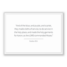 Load image into Gallery viewer, Exodus 39:1 - Old Testiment - And of the blue, and purple, and scarlet, they made cloths of service, to do service in the holy place, and...