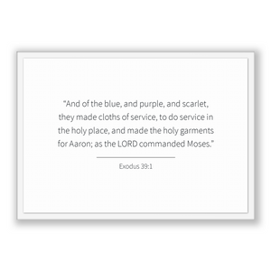 Exodus 39:1 - Old Testiment - And of the blue, and purple, and scarlet, they made cloths of service, to do service in the holy place, and...