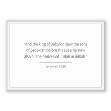 Load image into Gallery viewer, Jeremiah 52:10 - Old Testiment - And the king of Babylon slew the sons of Zedekiah before his eyes: he slew also all the princes of Judah...