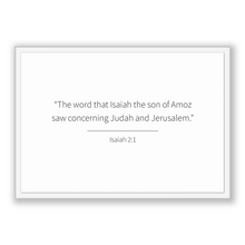 Load image into Gallery viewer, Isaiah 2:1 - Old Testiment - The word that Isaiah the son of Amoz saw concerning Judah and Jerusalem.
