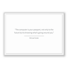 Load image into Gallery viewer, Michael Nutter Quote, Michael Nutter Poster, Michael Nutter Print, Printable Poster, The computer is your passport, not only to the futur...