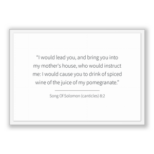 Song Of Solomon (canticles) 8:2 - Old Testiment - I would lead you, and bring you into my mother's house, who would instruct me: I would ...