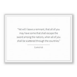 Ezekiel 6:8 - Old Testiment - Yet will I leave a remnant, that all of you may have some that shall escape the sword among the nations, wh...