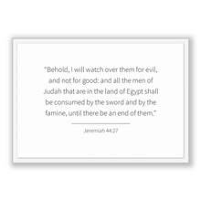 Load image into Gallery viewer, Jeremiah 44:27 - Old Testiment - Behold, I will watch over them for evil, and not for good: and all the men of Judah that are in the land...