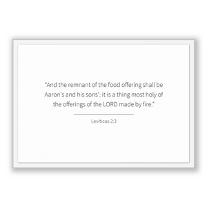 Leviticus 2:3 - Old Testiment - And the remnant of the food offering shall be Aaron's and his sons': it is a thing most holy of the offer...