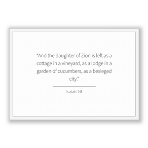 Isaiah 1:8 - Old Testiment - And the daughter of Zion is left as a cottage in a vineyard, as a lodge in a garden of cucumbers, as a besie...