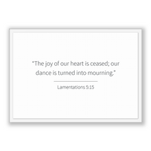 Load image into Gallery viewer, Lamentations 5:15 - Old Testiment - The joy of our heart is ceased; our dance is turned into mourning.