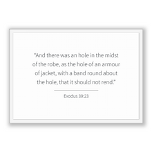 Load image into Gallery viewer, Exodus 39:23 - Old Testiment - And there was an hole in the midst of the robe, as the hole of an armour of jacket, with a band round abou...