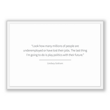 Load image into Gallery viewer, Lindsey Graham Quote, Lindsey Graham Poster, Lindsey Graham Print, Printable Poster, Look how many millions of people are underemployed o...