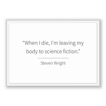 Load image into Gallery viewer, Steven Wright Quote, Steven Wright Poster, Steven Wright Print, Printable Poster, When I die, I'm leaving my body to science fiction.