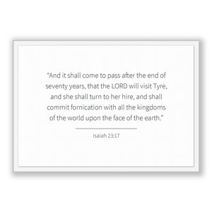 Isaiah 23:17 - Old Testiment - And it shall come to pass after the end of seventy years, that the LORD will visit Tyre, and she shall tur...