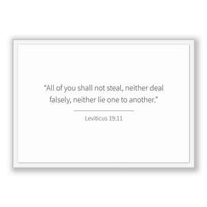 Leviticus 19:11 - Old Testiment - All of you shall not steal, neither deal falsely, neither lie one to another.