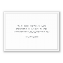 Load image into Gallery viewer, 2 Kings (4 Kings) 18:36 - Old Testiment - But the people held their peace, and answered him not a word: for the king's commandment was, s...