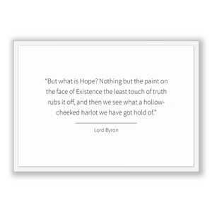 Lord Byron Quote, Lord Byron Poster, Lord Byron Print, Printable Poster, But what is Hope? Nothing but the paint on the face of Existence...