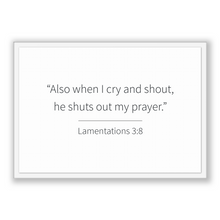 Load image into Gallery viewer, Lamentations 3:8 - Old Testiment - Also when I cry and shout, he shuts out my prayer.