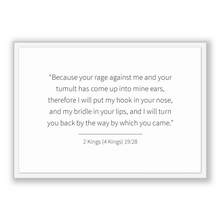Load image into Gallery viewer, 2 Kings (4 Kings) 19:28 - Old Testiment - Because your rage against me and your tumult has come up into mine ears, therefore I will put m...