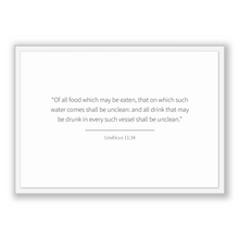 Load image into Gallery viewer, Leviticus 11:34 - Old Testiment - Of all food which may be eaten, that on which such water comes shall be unclean: and all drink that may...