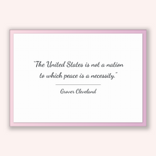 Load image into Gallery viewer, Grover Cleveland Quote, Grover Cleveland Poster, Grover Cleveland Print, Printable Poster, The United States is not a nation to which pea...