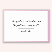 Load image into Gallery viewer, Woody Allen Quote, Woody Allen Poster, Woody Allen Print, Printable Poster, The food here is terrible, and the portions are too small.
