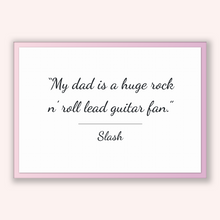 Load image into Gallery viewer, Slash Quote, Slash Poster, Slash Print, Printable Poster, My dad is a huge rock n' roll lead guitar fan.