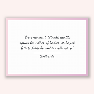 Camille Paglia Quote, Camille Paglia Poster, Camille Paglia Print, Printable Poster, Every man must define his identity against his mothe...