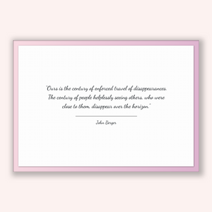 John Berger Quote, John Berger Poster, John Berger Print, Printable Poster, Ours is the century of enforced travel of disappearances. The...