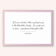 Load image into Gallery viewer, Sadie Frost Quote, Sadie Frost Poster, Sadie Frost Print, Printable Poster, If I am in London I like a quick get away to The Olde Bell in...