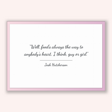 Load image into Gallery viewer, Josh Hutcherson Quote, Josh Hutcherson Poster, Josh Hutcherson Print, Printable Poster, Well, food's always the way to anybody's heart, I...