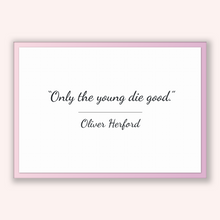 Load image into Gallery viewer, Oliver Herford Quote, Oliver Herford Poster, Oliver Herford Print, Printable Poster, Only the young die good.