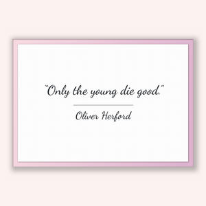 Oliver Herford Quote, Oliver Herford Poster, Oliver Herford Print, Printable Poster, Only the young die good.