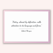 Load image into Gallery viewer, Robert Morgan Quote, Robert Morgan Poster, Robert Morgan Print, Printable Poster, Poetry, almost by definition, calls attention to its la...