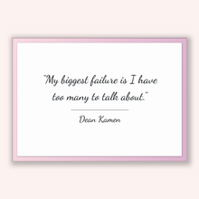 Load image into Gallery viewer, Dean Kamen Quote, Dean Kamen Poster, Dean Kamen Print, Printable Poster, My biggest failure is I have too many to talk about.