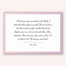 Load image into Gallery viewer, Steve Jobs Quote, Steve Jobs Poster, Steve Jobs Print, Printable Poster, I'll always stay connected with Apple. I hope that throughout my...