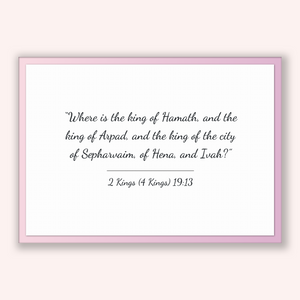 2 Kings (4 Kings) 19:13 - Old Testiment - Where is the king of Hamath, and the king of Arpad, and the king of the city of Sepharvaim, of ...