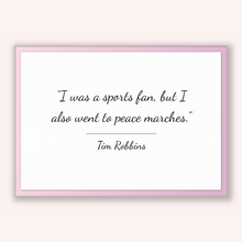 Load image into Gallery viewer, Tim Robbins Quote, Tim Robbins Poster, Tim Robbins Print, Printable Poster, I was a sports fan, but I also went to peace marches.