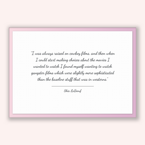 Shia Labeouf Quote, Shia Labeouf Poster, Shia Labeouf Print, Printable Poster, I was always raised on cowboy films, and then when I could...